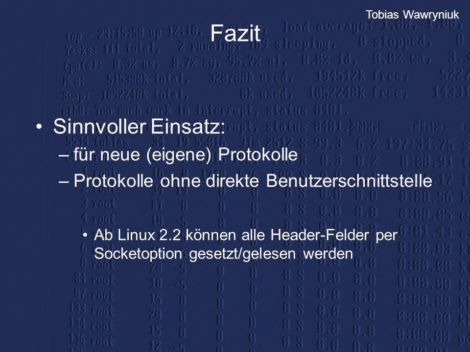 Tobias Wawryniuk Fazit Sinnvoller Einsatz: –für neue (eigene) Protokolle –Protokolle ohne direkte Benutzerschnittstelle Ab Linux 2.2 können alle Heade