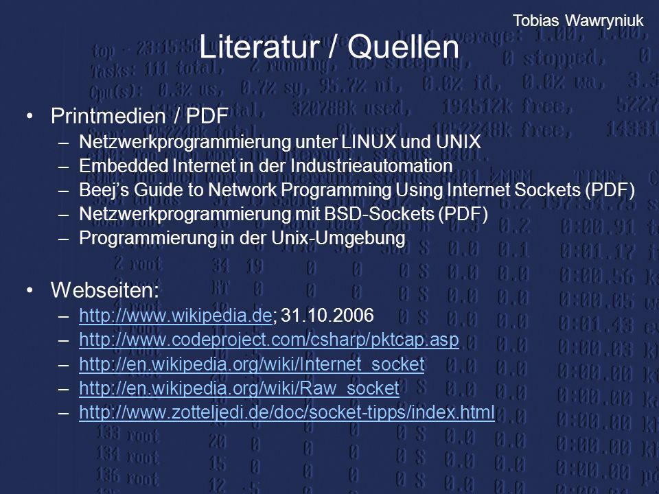 Tobias Wawryniuk Literatur / Quellen Printmedien / PDF –Netzwerkprogrammierung unter LINUX und UNIX –Embedded Internet in der Industrieautomation –Bee