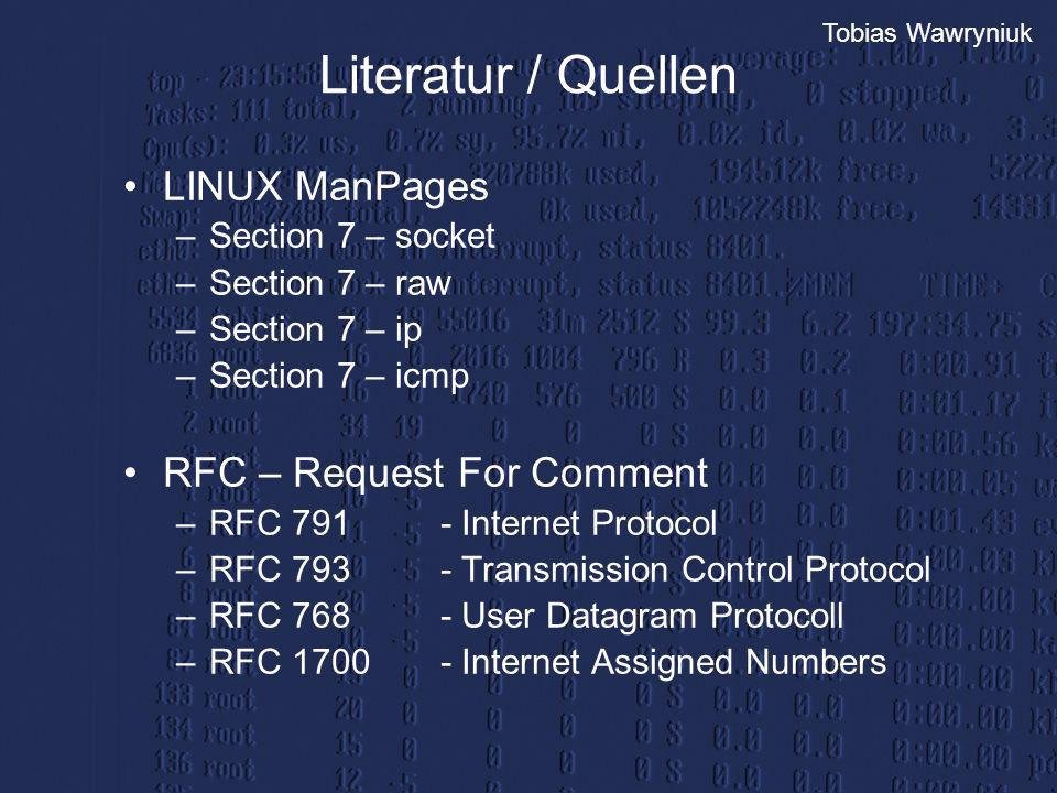 Tobias Wawryniuk Literatur / Quellen LINUX ManPages –Section 7 – socket –Section 7 – raw –Section 7 – ip –Section 7 – icmp RFC – Request For Comment –