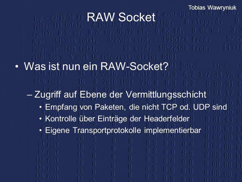 Tobias Wawryniuk RAW Socket Was ist nun ein RAW-Socket? –Zugriff auf Ebene der Vermittlungsschicht Empfang von Paketen, die nicht TCP od. UDP sind Kon