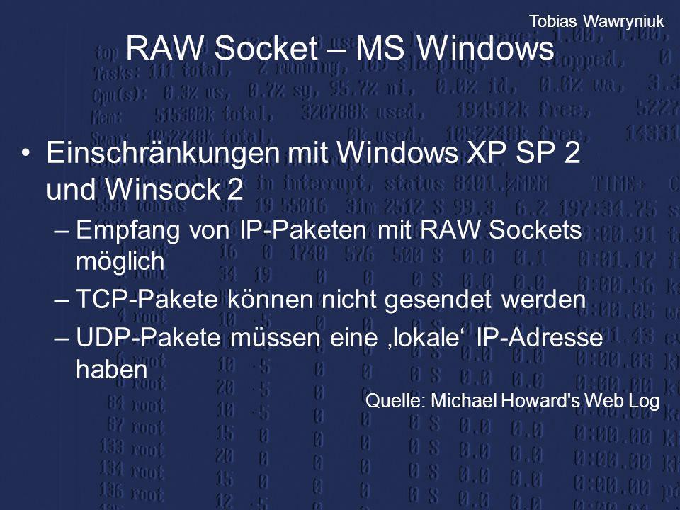 Tobias Wawryniuk RAW Socket – MS Windows Einschränkungen mit Windows XP SP 2 und Winsock 2 –Empfang von IP-Paketen mit RAW Sockets möglich –TCP-Pakete