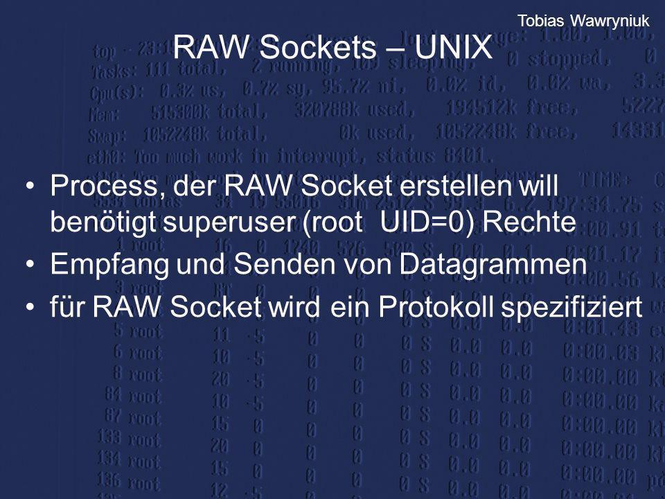 Tobias Wawryniuk RAW Sockets – UNIX Process, der RAW Socket erstellen will benötigt superuser (root UID=0) Rechte Empfang und Senden von Datagrammen f