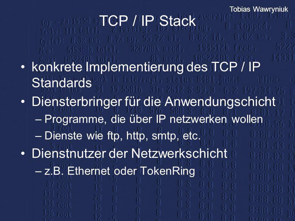 Tobias Wawryniuk TCP / IP Stack konkrete Implementierung des TCP / IP Standards Diensterbringer für die Anwendungschicht –Programme, die über IP netzw