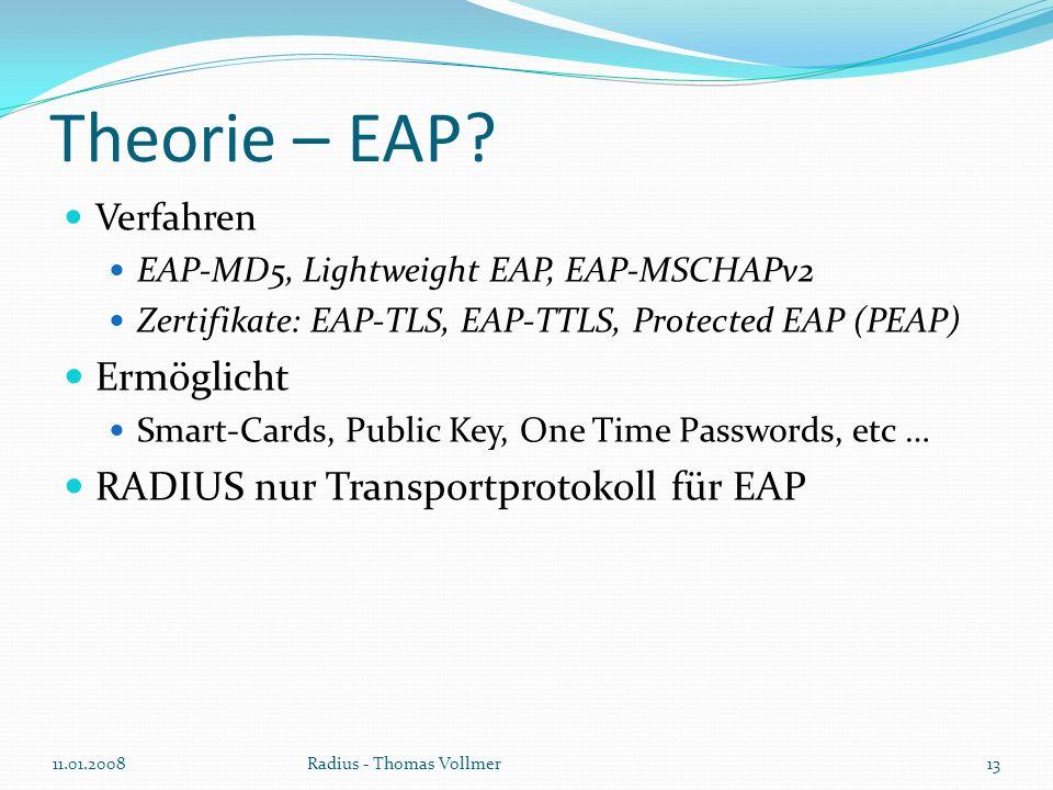 Theorie – EAP? Verfahren EAP-MD5, Lightweight EAP, EAP-MSCHAPv2 Zertifikate: EAP-TLS, EAP-TTLS, Protected EAP (PEAP) Ermöglicht Smart-Cards, Public Ke