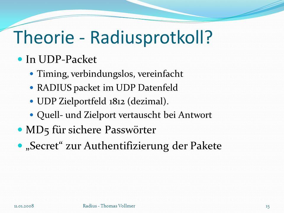 Theorie - Radiusprotkoll? In UDP-Packet Timing, verbindungslos, vereinfacht RADIUS packet im UDP Datenfeld UDP Zielportfeld 1812 (dezimal). Quell- und