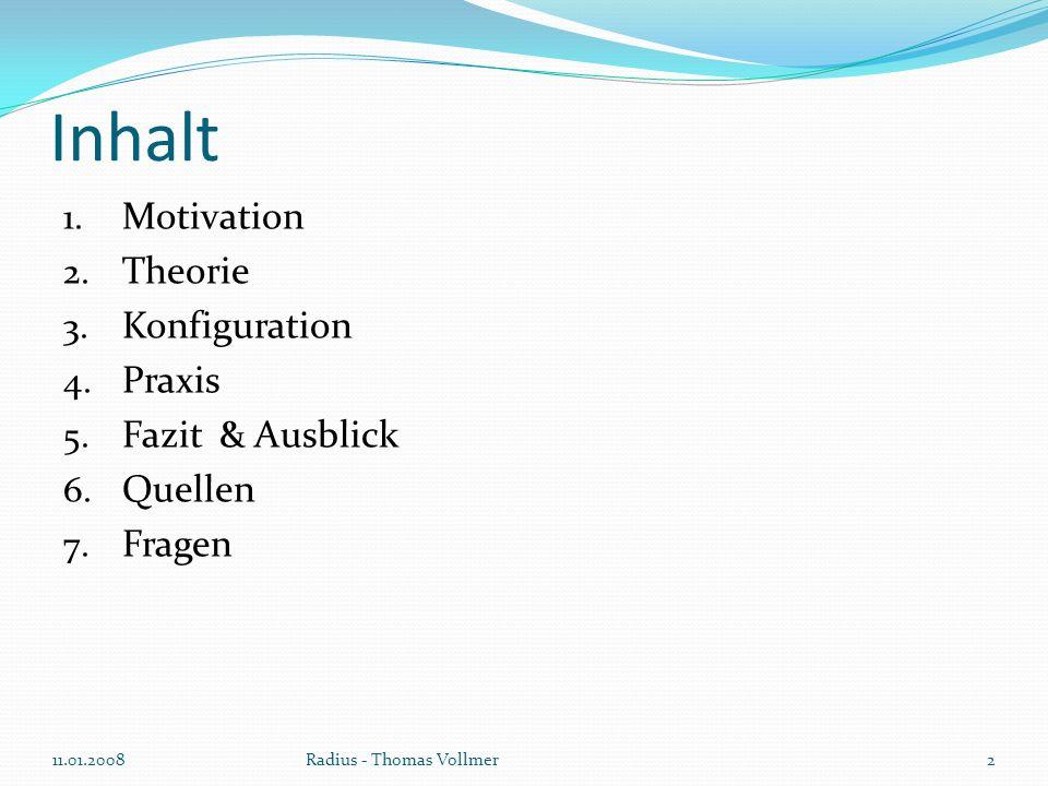 Inhalt 1. Motivation 2. Theorie 3. Konfiguration 4. Praxis 5. Fazit & Ausblick 6. Quellen 7. Fragen 11.01.2008Radius - Thomas Vollmer2