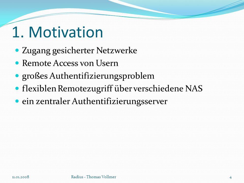 1. Motivation Zugang gesicherter Netzwerke Remote Access von Usern großes Authentifizierungsproblem flexiblen Remotezugriff über verschiedene NAS ein