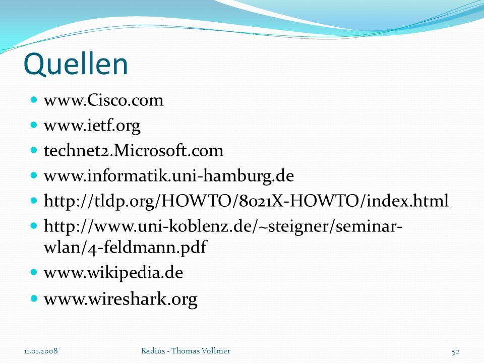 Quellen www.Cisco.com www.ietf.org technet2.Microsoft.com www.informatik.uni-hamburg.de http://tldp.org/HOWTO/8021X-HOWTO/index.html http://www.uni-ko