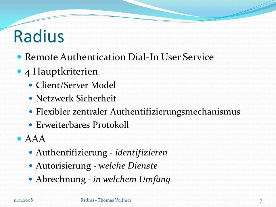 Geschichte Livingston Enterprises für Network Access Server 1997 veröffentlicht ISPs Zuerst in RFC 2058 und RFC 2059 Aktuell RFC 2865 bis 2869, seit Juni 2000 Software: FreeRadius, WinRadius, M$ IAS 11.01.2008Radius - Thomas Vollmer8