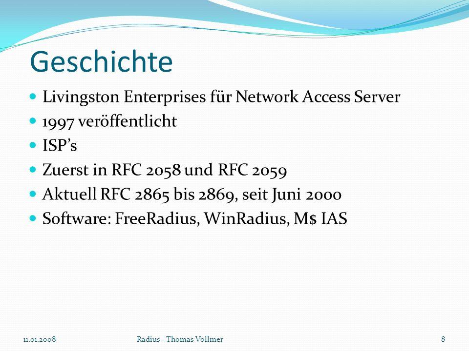 IEEE 802.1X Standard zur Authentifizierung und Autorisierung RADIUS de-factoAuthentifizierungserver in 802.1x keine eigenen Authentisierungsprotokolle definiert Extensible Authentication Protocol (EAP) Windows - Linux – Mac Unterstützung 11.01.20089Radius - Thomas Vollmer