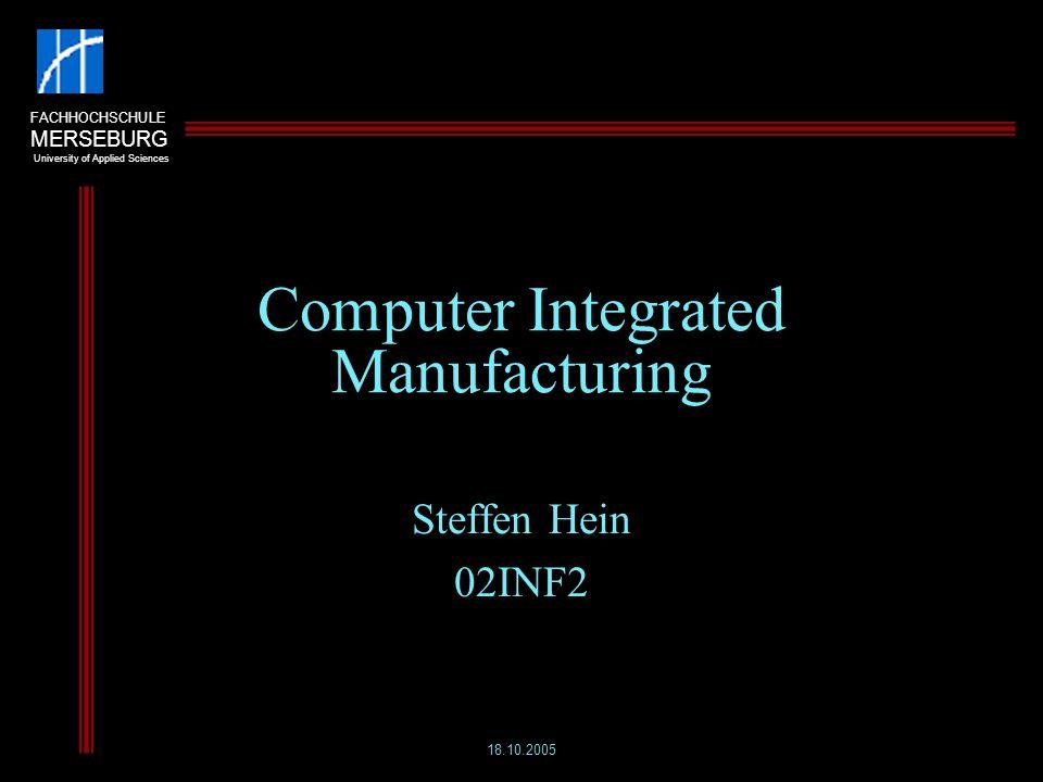 FACHHOCHSCHULE MERSEBURG University of Applied Sciences 18.10.2005Steffen Hein 02INF222 Computer Integrated Manufacturing 3.