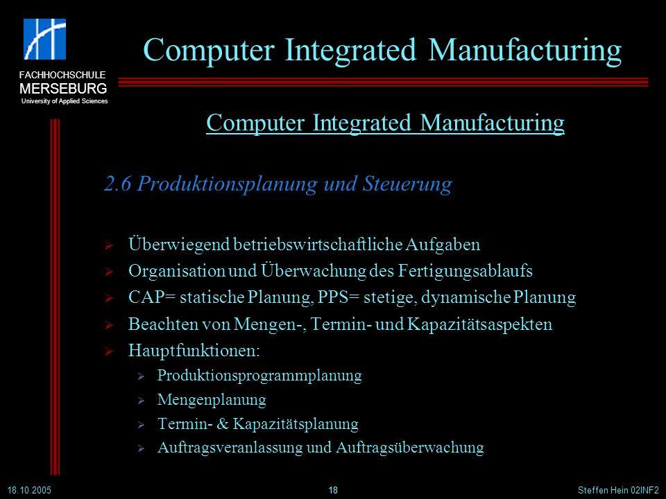 FACHHOCHSCHULE MERSEBURG University of Applied Sciences 18.10.2005Steffen Hein 02INF218 Computer Integrated Manufacturing 2.6 Produktionsplanung und S
