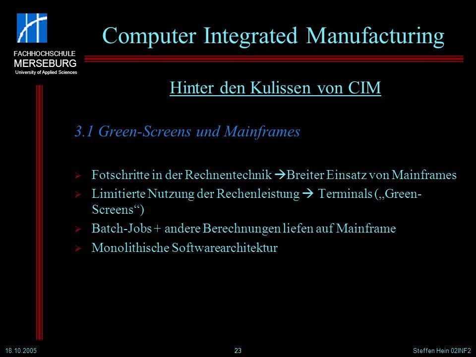 FACHHOCHSCHULE MERSEBURG University of Applied Sciences 18.10.2005Steffen Hein 02INF223 Computer Integrated Manufacturing 3.1 Green-Screens und Mainfr