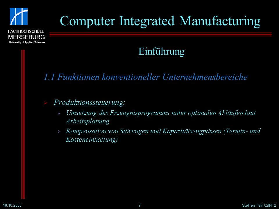 FACHHOCHSCHULE MERSEBURG University of Applied Sciences 18.10.2005Steffen Hein 02INF228 Computer Integrated Manufacturing 4.