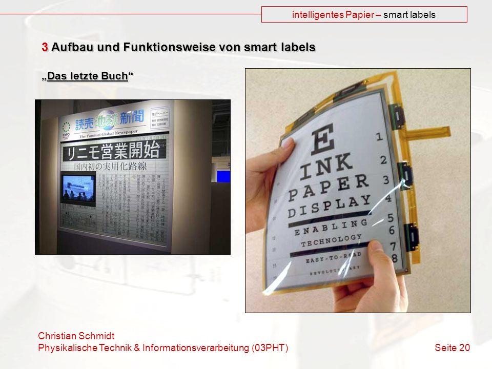 Christian Schmidt Physikalische Technik & Informationsverarbeitung (03PHT) Seite 20 intelligentes Papier – smart labels 3 Aufbau und Funktionsweise von smart labels Das letzte BuchDas letzte Buch