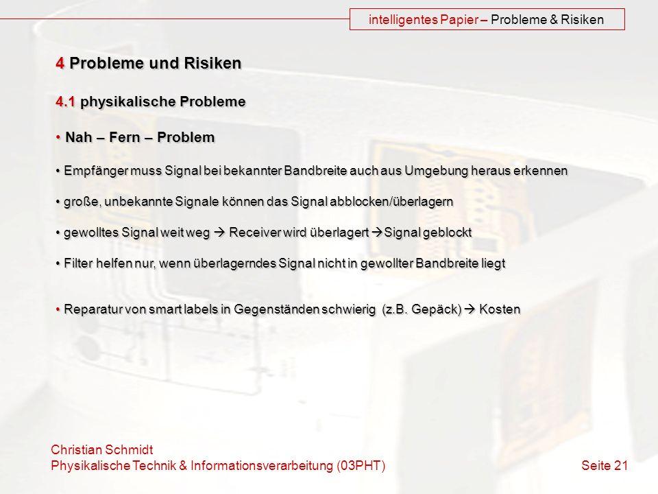 Christian Schmidt Physikalische Technik & Informationsverarbeitung (03PHT) Seite 21 intelligentes Papier – Probleme & Risiken 4 Probleme und Risiken 4