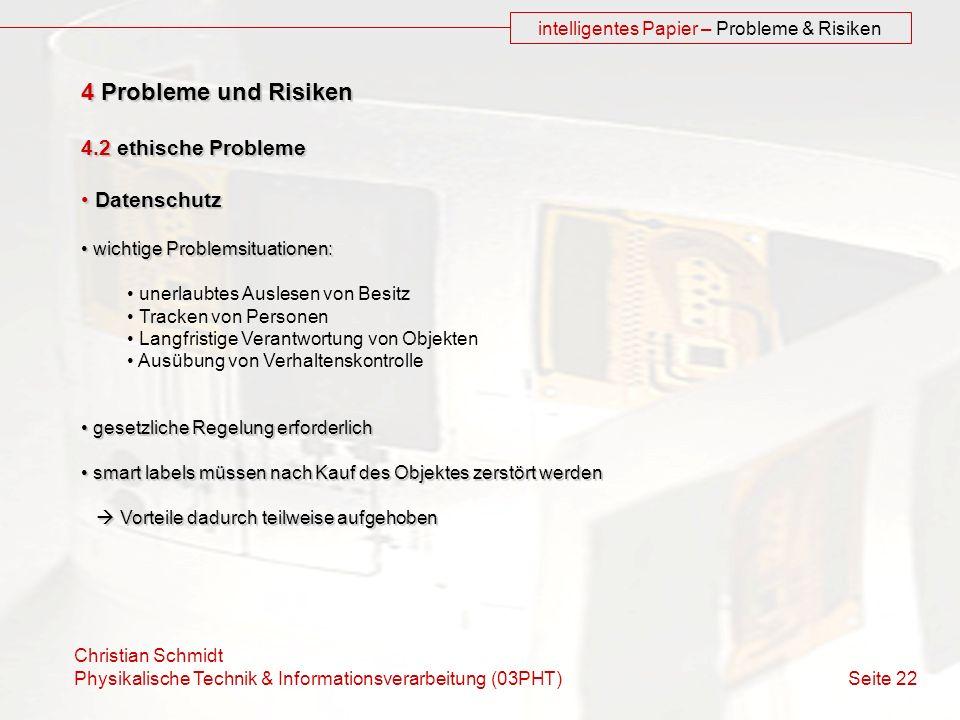 Christian Schmidt Physikalische Technik & Informationsverarbeitung (03PHT) Seite 22 intelligentes Papier – Probleme & Risiken 4 Probleme und Risiken 4