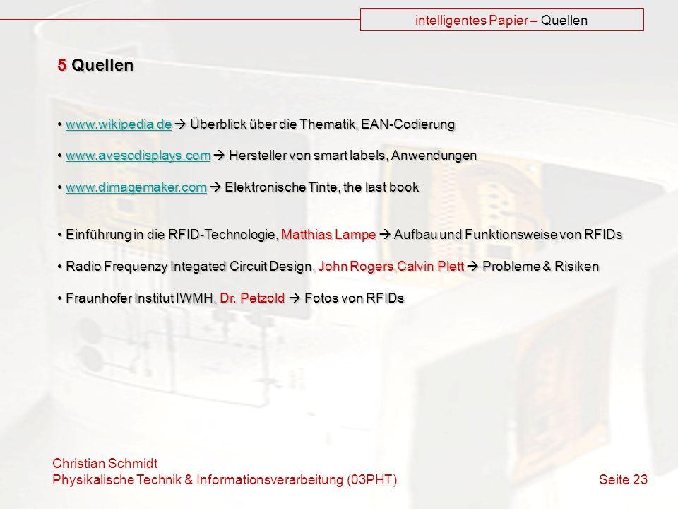 Christian Schmidt Physikalische Technik & Informationsverarbeitung (03PHT) Seite 23 intelligentes Papier – Quellen 5 Quellen www.wikipedia.de Überblic