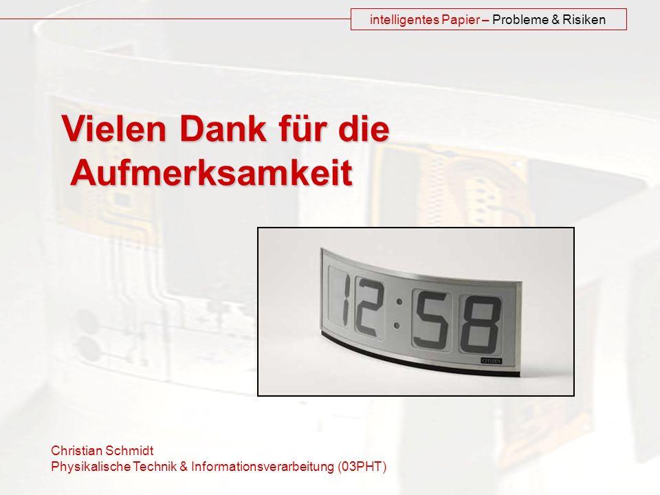 Christian Schmidt Physikalische Technik & Informationsverarbeitung (03PHT) intelligentes Papier – Probleme & Risiken Vielen Dank für die Aufmerksamkeit Aufmerksamkeit
