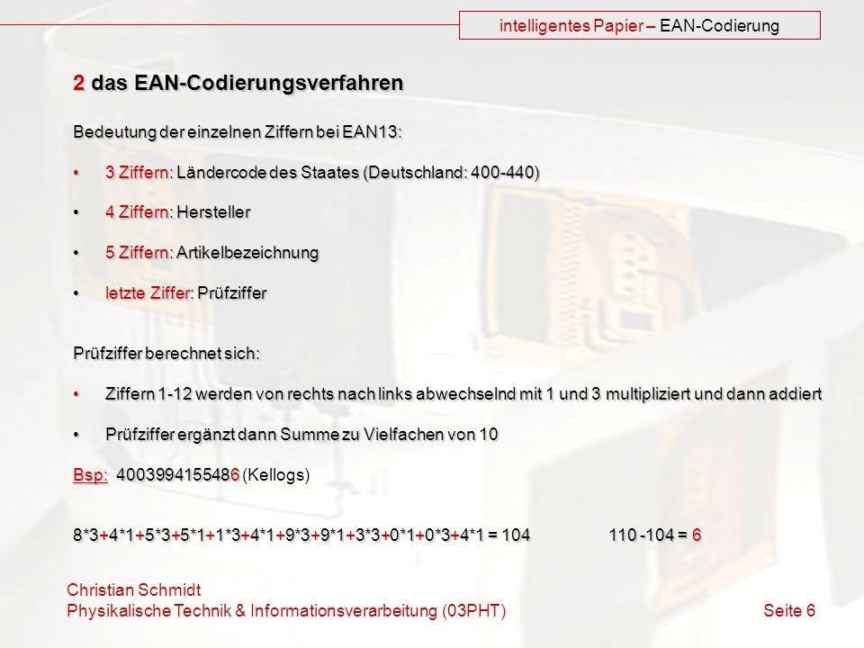 Christian Schmidt Physikalische Technik & Informationsverarbeitung (03PHT) Seite 6 intelligentes Papier – EAN-Codierung 2 das EAN-Codierungsverfahren