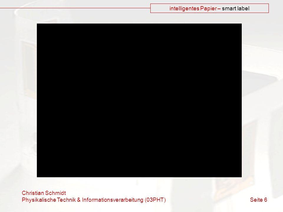 Christian Schmidt Physikalische Technik & Informationsverarbeitung (03PHT) Seite 6 intelligentes Papier – smart label
