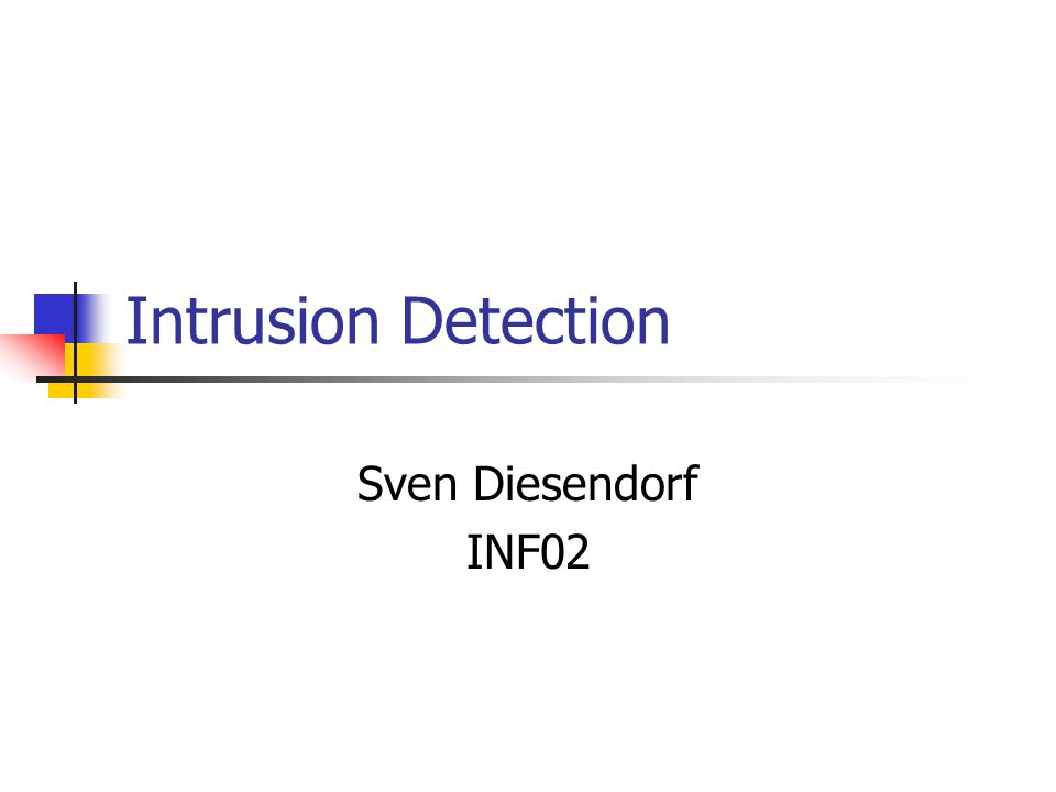 Intrusion Detection Sven Diesendorf INF02