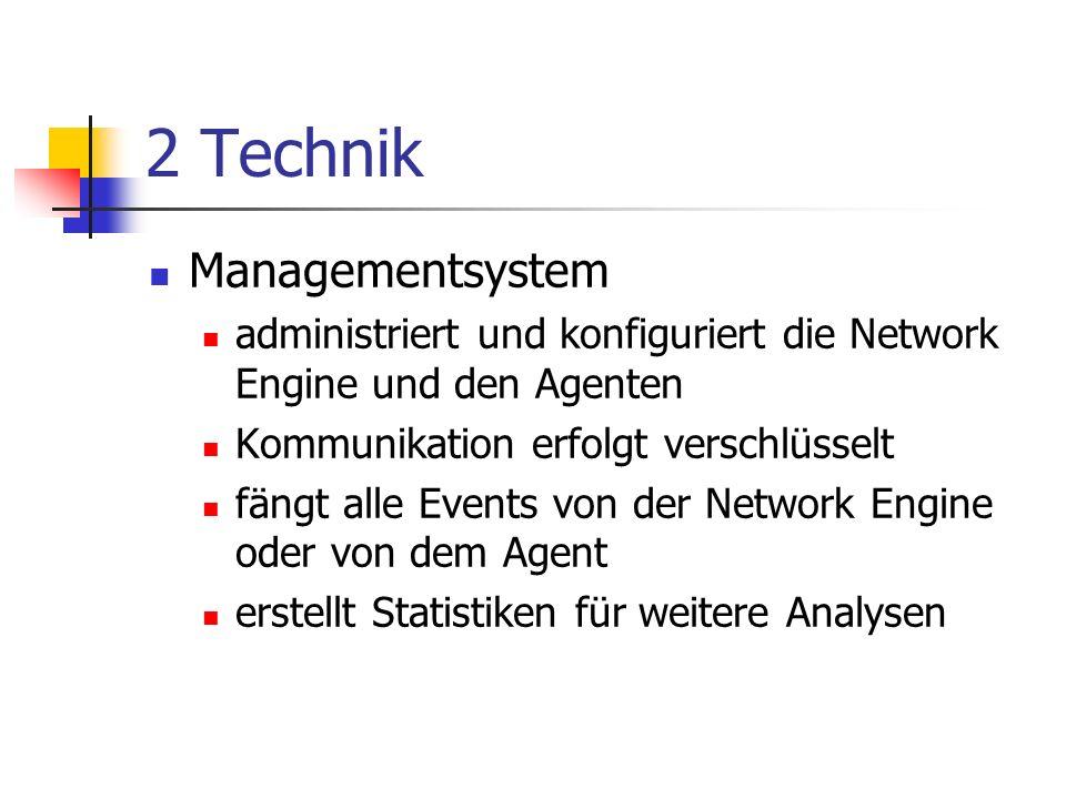 2 Technik Managementsystem administriert und konfiguriert die Network Engine und den Agenten Kommunikation erfolgt verschlüsselt fängt alle Events von der Network Engine oder von dem Agent erstellt Statistiken für weitere Analysen