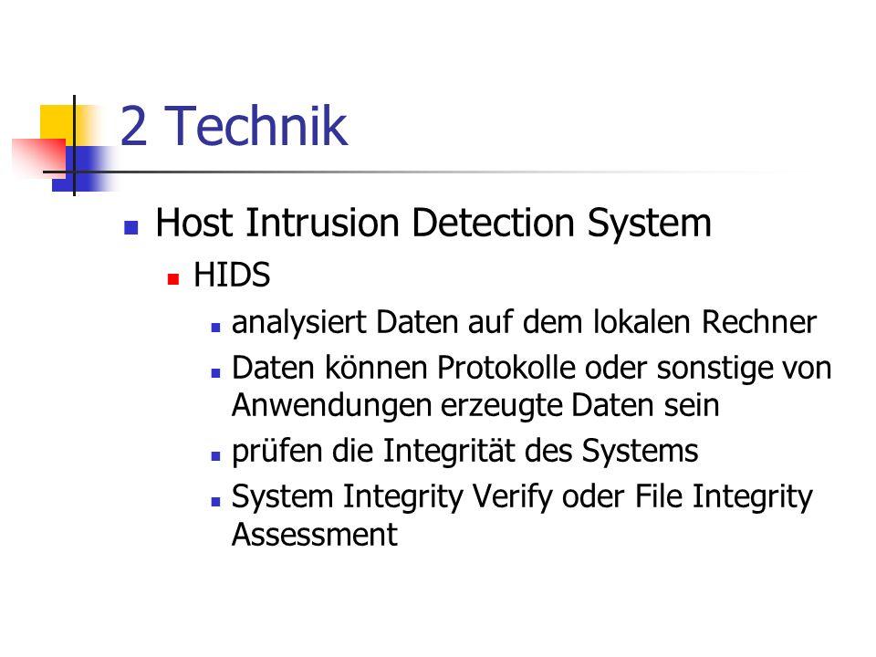 2 Technik Host Intrusion Detection System HIDS analysiert Daten auf dem lokalen Rechner Daten können Protokolle oder sonstige von Anwendungen erzeugte Daten sein prüfen die Integrität des Systems System Integrity Verify oder File Integrity Assessment