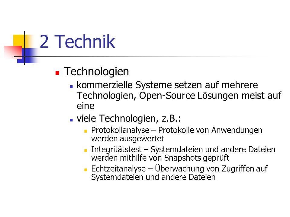 2 Technik Technologien kommerzielle Systeme setzen auf mehrere Technologien, Open-Source Lösungen meist auf eine viele Technologien, z.B.: Protokollanalyse – Protokolle von Anwendungen werden ausgewertet Integritätstest – Systemdateien und andere Dateien werden mithilfe von Snapshots geprüft Echtzeitanalyse – Überwachung von Zugriffen auf Systemdateien und andere Dateien