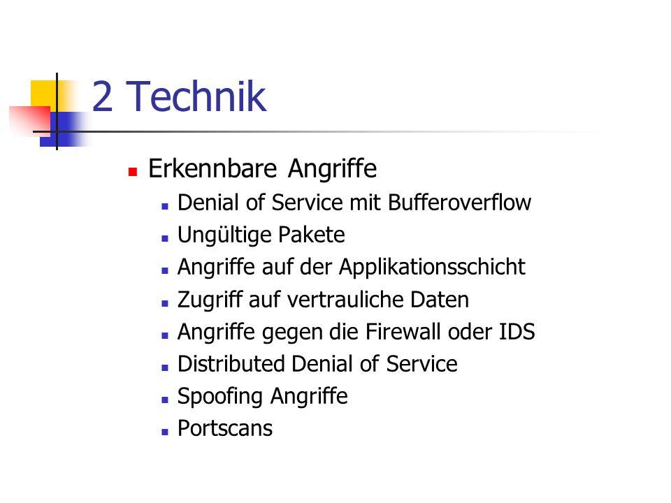 2 Technik Erkennbare Angriffe Denial of Service mit Bufferoverflow Ungültige Pakete Angriffe auf der Applikationsschicht Zugriff auf vertrauliche Daten Angriffe gegen die Firewall oder IDS Distributed Denial of Service Spoofing Angriffe Portscans