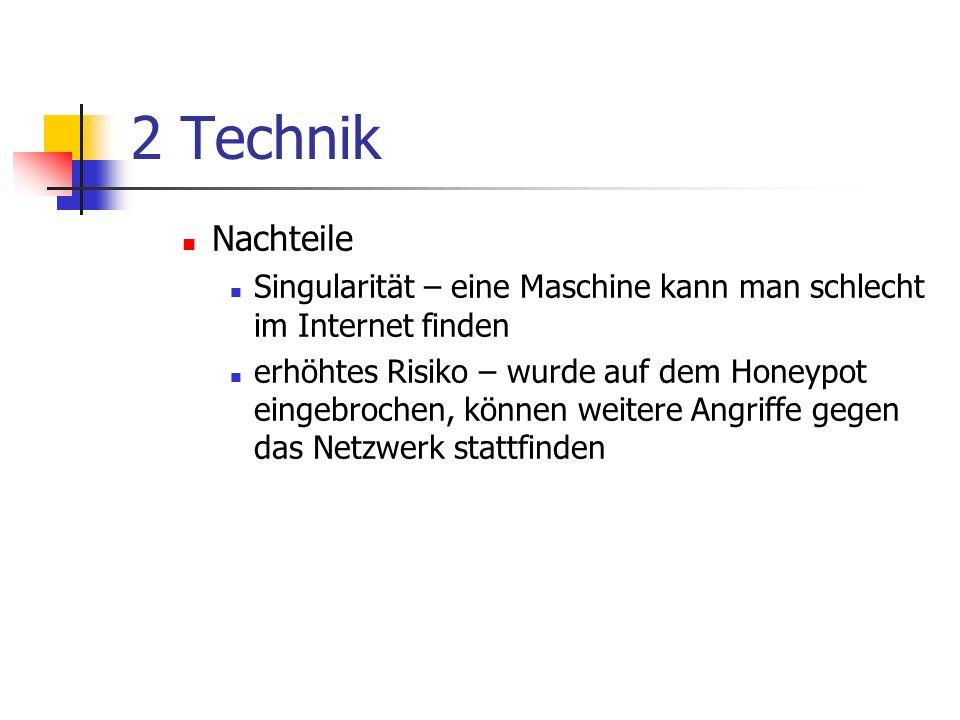 2 Technik Nachteile Singularität – eine Maschine kann man schlecht im Internet finden erhöhtes Risiko – wurde auf dem Honeypot eingebrochen, können weitere Angriffe gegen das Netzwerk stattfinden