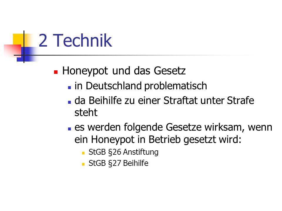 2 Technik Honeypot und das Gesetz in Deutschland problematisch da Beihilfe zu einer Straftat unter Strafe steht es werden folgende Gesetze wirksam, wenn ein Honeypot in Betrieb gesetzt wird: StGB §26 Anstiftung StGB §27 Beihilfe