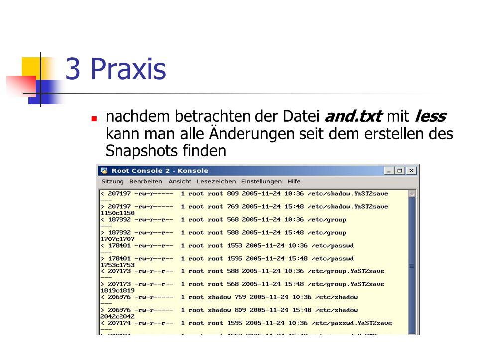 3 Praxis nachdem betrachten der Datei and.txt mit less kann man alle Änderungen seit dem erstellen des Snapshots finden