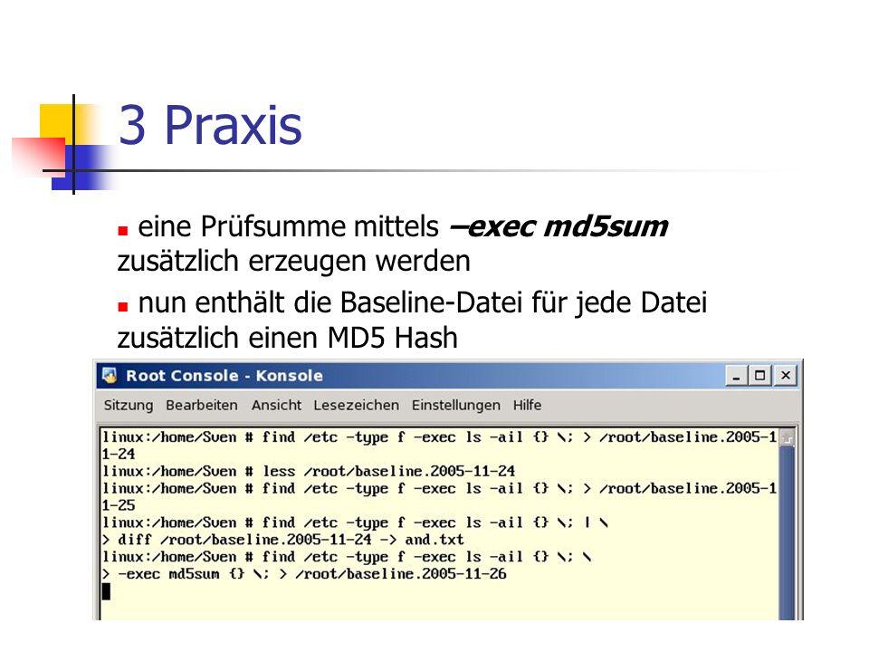 3 Praxis eine Prüfsumme mittels –exec md5sum zusätzlich erzeugen werden nun enthält die Baseline-Datei für jede Datei zusätzlich einen MD5 Hash
