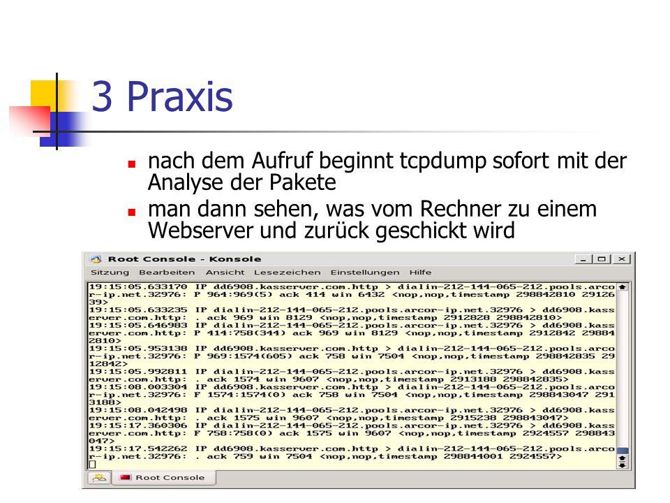 3 Praxis nach dem Aufruf beginnt tcpdump sofort mit der Analyse der Pakete man dann sehen, was vom Rechner zu einem Webserver und zurück geschickt wird
