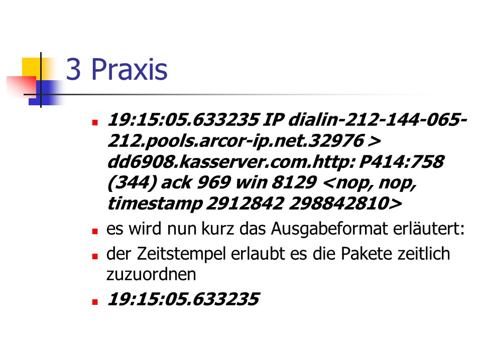 3 Praxis 19:15:05.633235 IP dialin-212-144-065- 212.pools.arcor-ip.net.32976 > dd6908.kasserver.com.http: P414:758 (344) ack 969 win 8129 es wird nun