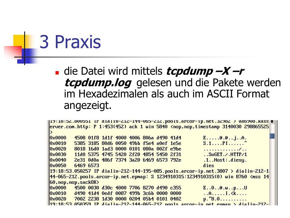 3 Praxis die Datei wird mittels tcpdump –X –r tcpdump.log gelesen und die Pakete werden im Hexadezimalen als auch im ASCII Format angezeigt.