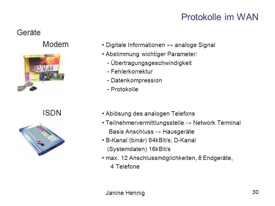 Janine Hennig 30 Protokolle im WAN Geräte Modem Digitale Informationen analoge Signal Abstimmung wichtiger Parameter: - Übertragungsgeschwindigkeit -