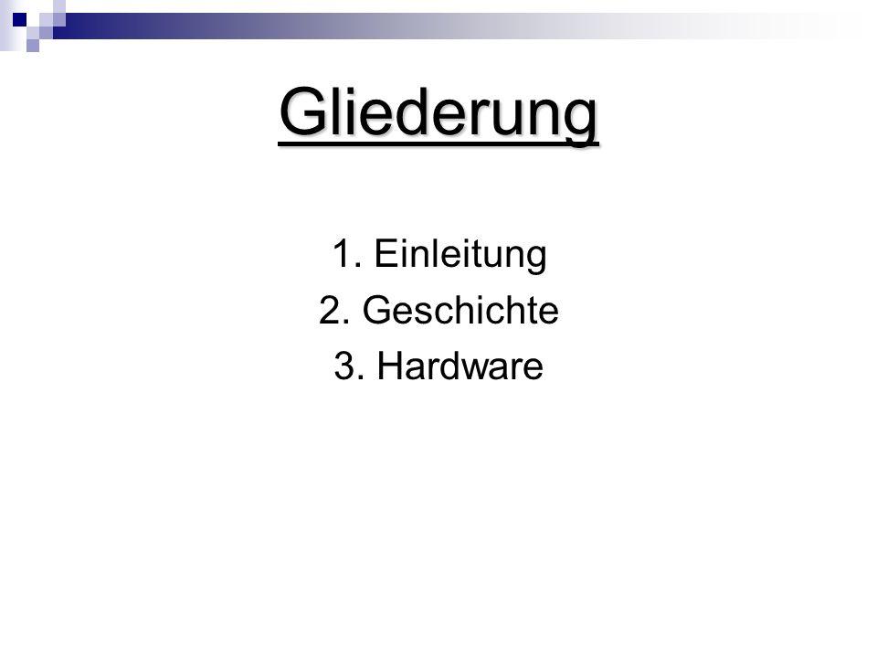 Gliederung 1. Einleitung 2. Geschichte 3. Hardware