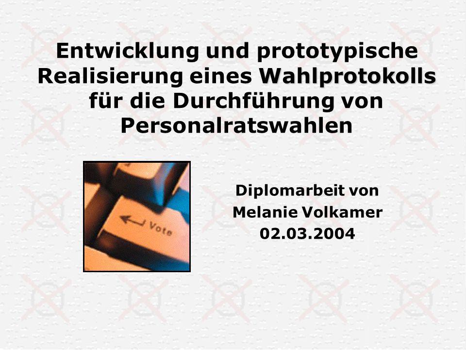 Wahlprotokolls Entwicklung und prototypische Realisierung eines Wahlprotokolls für die Durchführung von Personalratswahlen Diplomarbeit von Melanie Vo