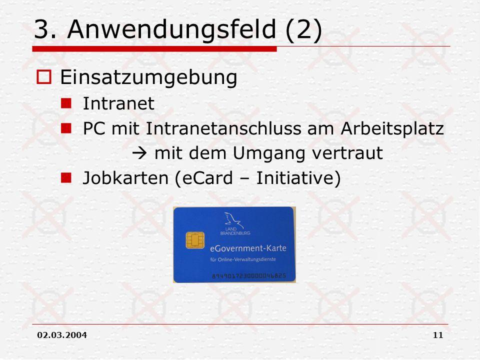 02.03.200411 3. Anwendungsfeld (2) Einsatzumgebung Intranet PC mit Intranetanschluss am Arbeitsplatz mit dem Umgang vertraut Jobkarten (eCard – Initia