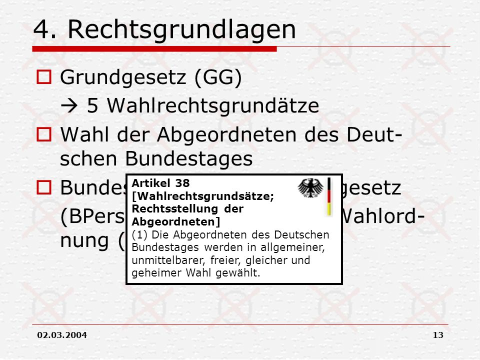 02.03.200413 4. Rechtsgrundlagen Grundgesetz (GG) 5 Wahlrechtsgrundätze Wahl der Abgeordneten des Deut- schen Bundestages Bundespersonalvertretungsges