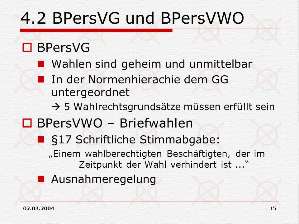 02.03.200415 4.2 BPersVG und BPersVWO BPersVG Wahlen sind geheim und unmittelbar In der Normenhierachie dem GG untergeordnet 5 Wahlrechtsgrundsätze mü