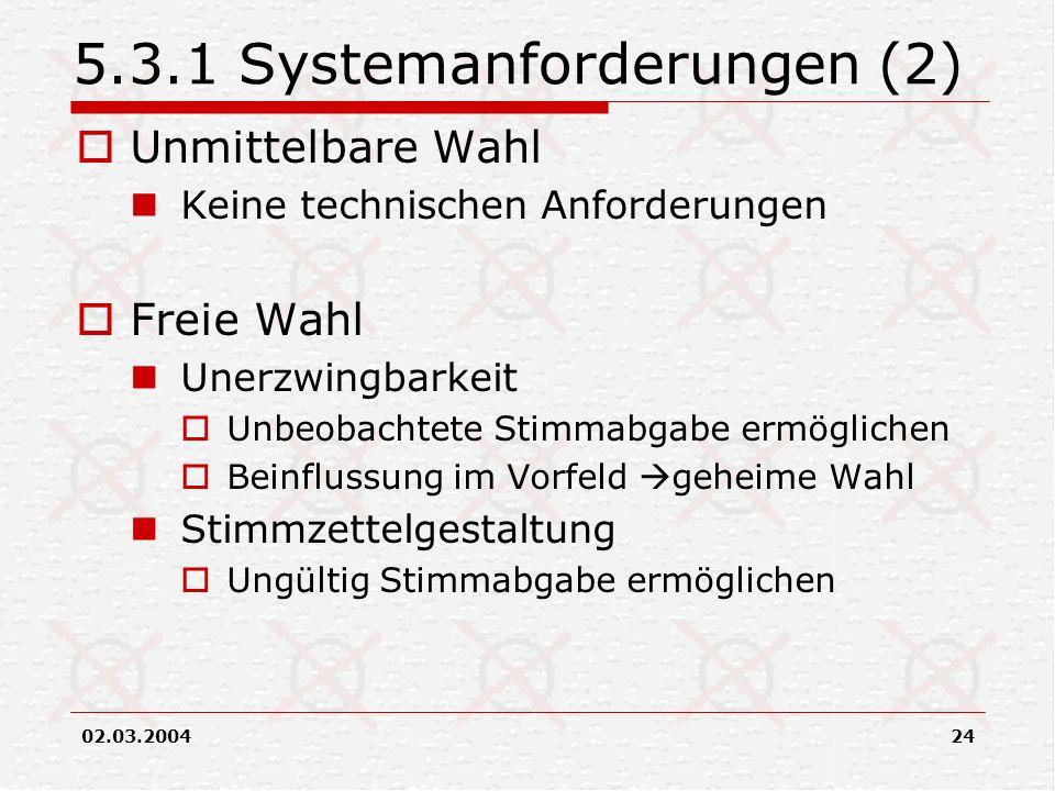 02.03.200424 5.3.1 Systemanforderungen (2) Unmittelbare Wahl Keine technischen Anforderungen Freie Wahl Unerzwingbarkeit Unbeobachtete Stimmabgabe erm
