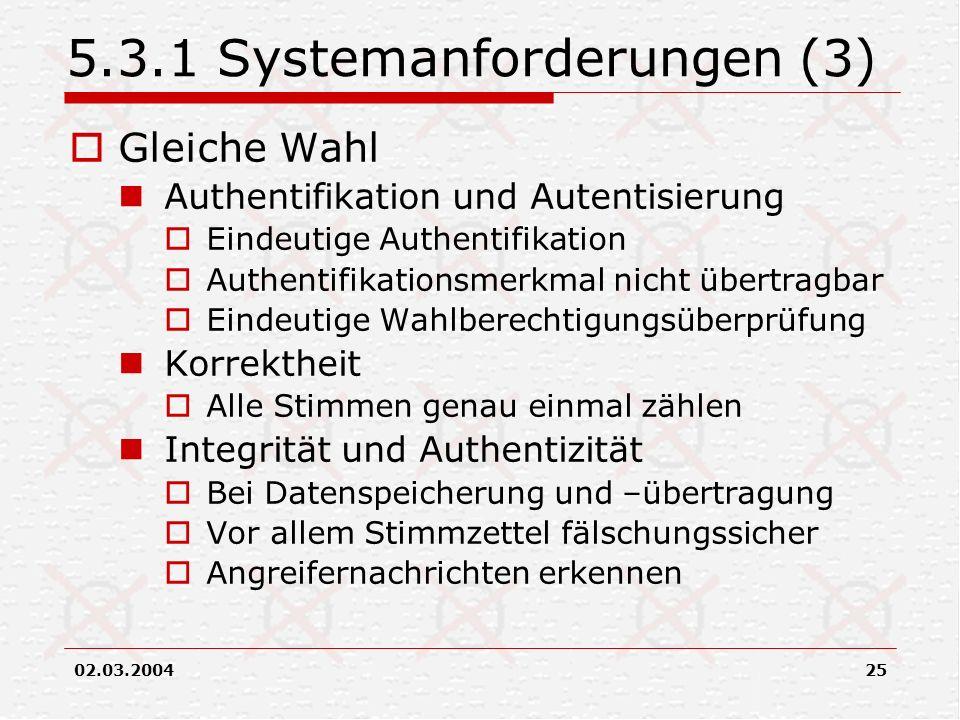 02.03.200425 5.3.1 Systemanforderungen (3) Gleiche Wahl Authentifikation und Autentisierung Eindeutige Authentifikation Authentifikationsmerkmal nicht