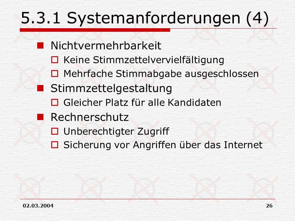 02.03.200426 5.3.1 Systemanforderungen (4) Nichtvermehrbarkeit Keine Stimmzettelvervielfältigung Mehrfache Stimmabgabe ausgeschlossen Stimmzettelgesta