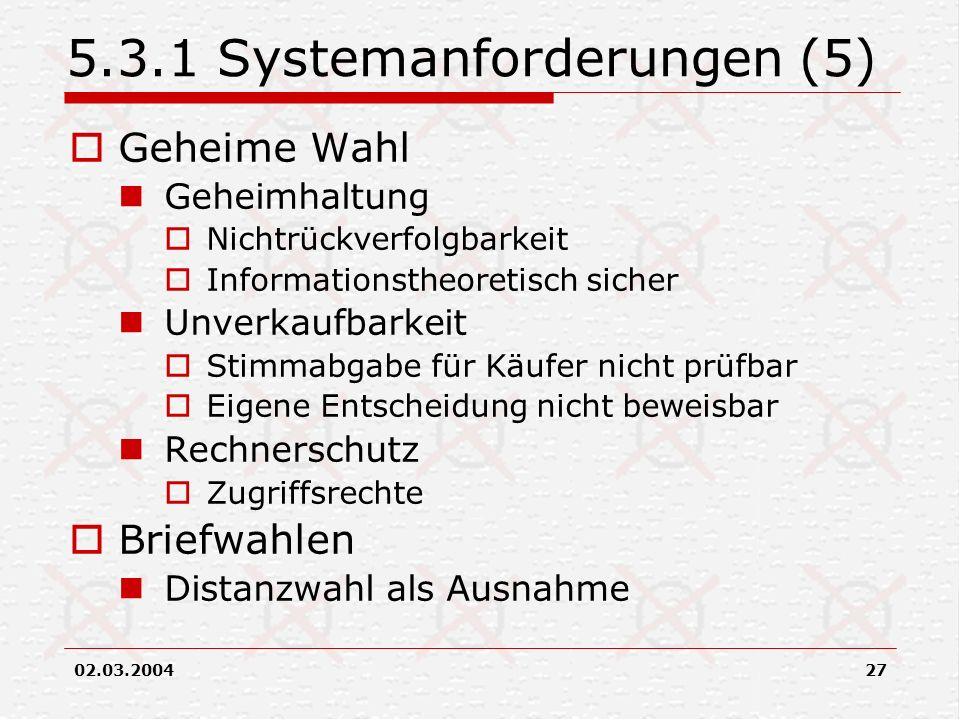 02.03.200427 5.3.1 Systemanforderungen (5) Geheime Wahl Geheimhaltung Nichtrückverfolgbarkeit Informationstheoretisch sicher Unverkaufbarkeit Stimmabg