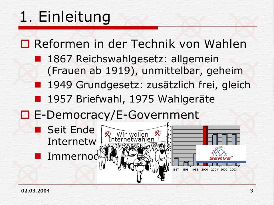 02.03.20043 1. Einleitung Reformen in der Technik von Wahlen 1867 Reichswahlgesetz: allgemein (Frauen ab 1919), unmittelbar, geheim 1949 Grundgesetz: