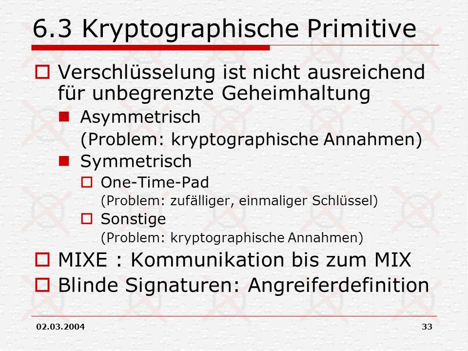 02.03.200433 6.3 Kryptographische Primitive Verschlüsselung ist nicht ausreichend für unbegrenzte Geheimhaltung Asymmetrisch (Problem: kryptographisch