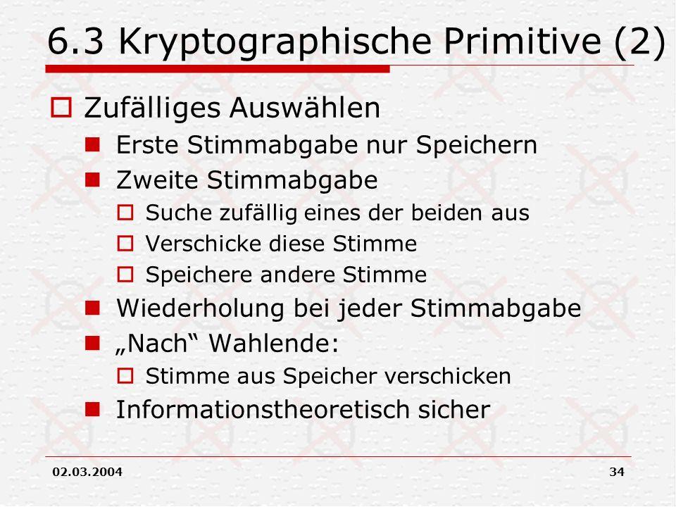 02.03.200434 6.3 Kryptographische Primitive (2) Zufälliges Auswählen Erste Stimmabgabe nur Speichern Zweite Stimmabgabe Suche zufällig eines der beide